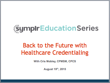 Webcast: Back to the Future- of Healthcare Credentialing | symplr