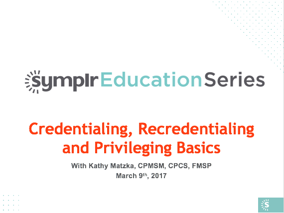 Webinar Recording | Credentialing, Recredentialing and Privileging Basics