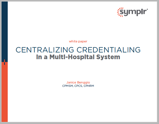 Centralized Credentialing in a Multi-Hospital System | symplr White Papers