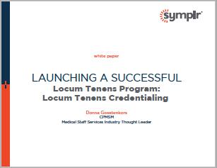 Launching a Successful Locum Tenens Program: Locum Tenens Credentialing